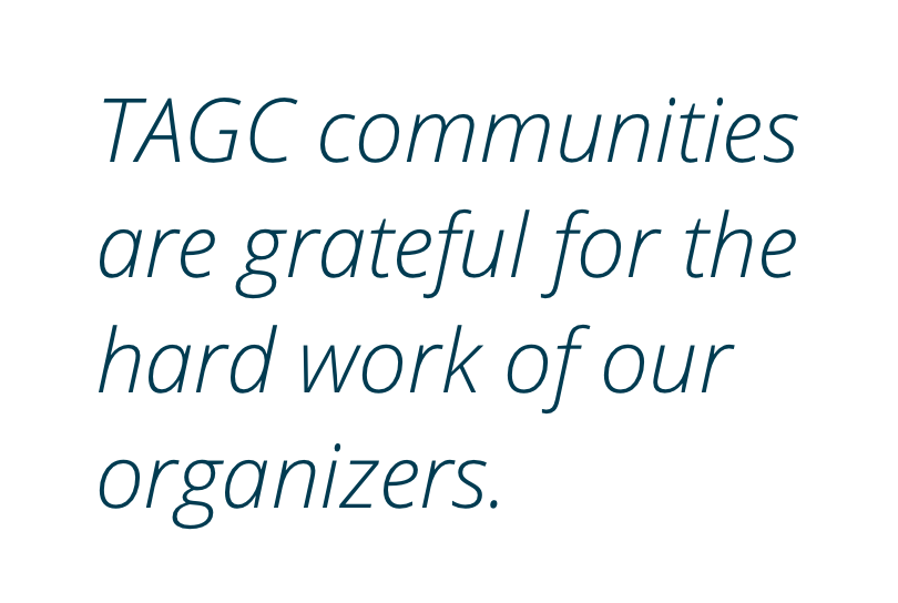 TAGC communities are grateful for the hard work of our organizers.