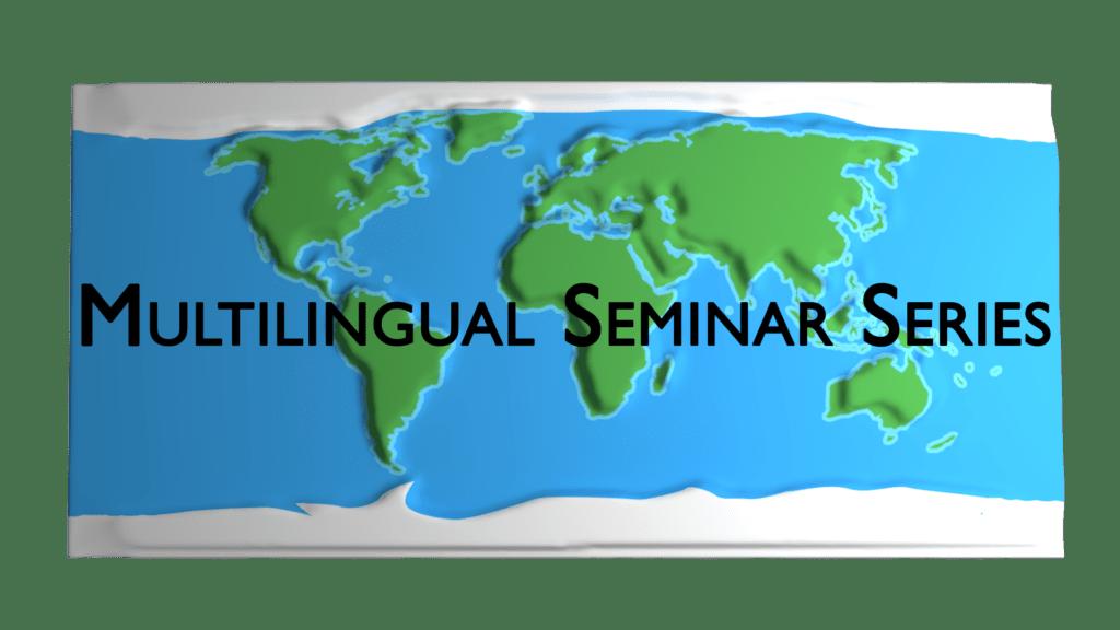 Multilingual Seminar Series. Logo created by Balint Kascoh.